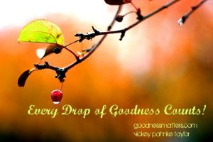 Every Drop of Goodness Counts!